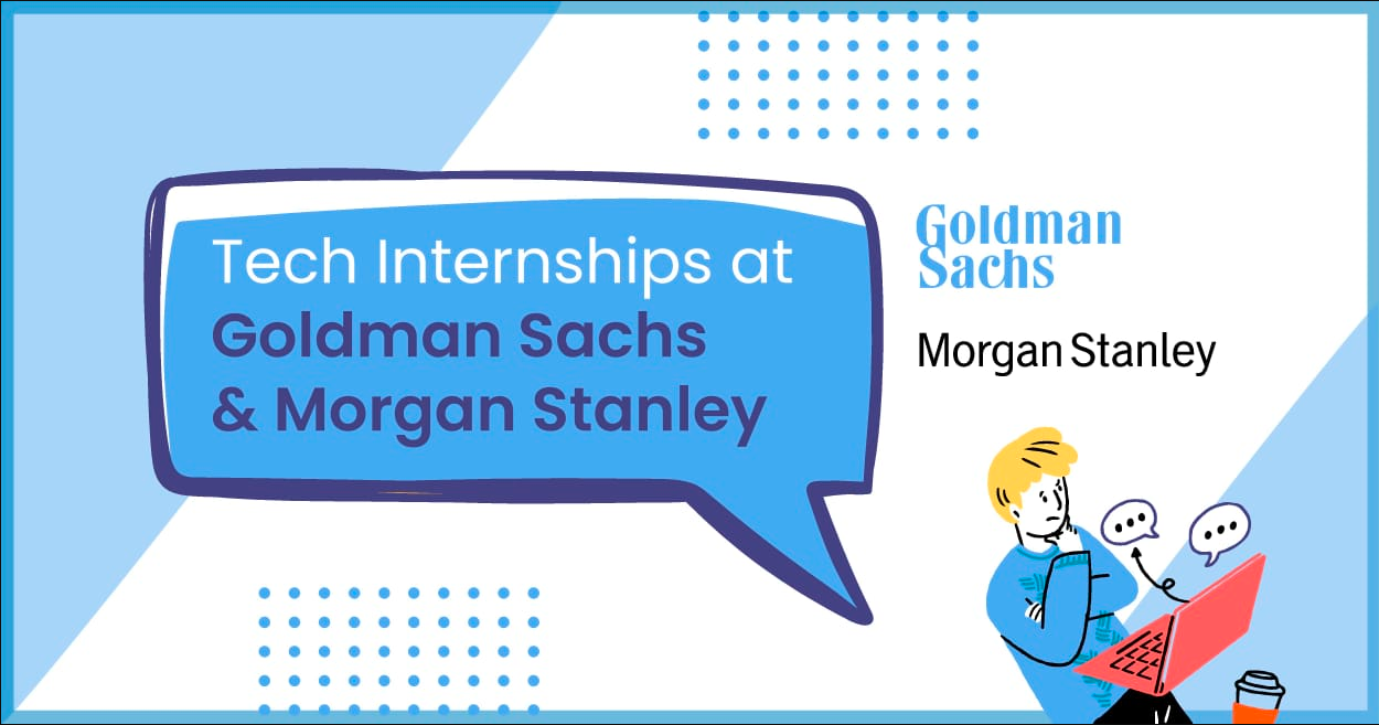 Tech Internships at Goldman Sachs and Morgan Stanley