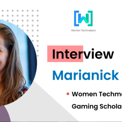 Interview with Women Techmakers for Gaming Scholarship recipient Marianick Benoit