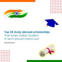 Top 35 study abroad scholarships every Indian student in tech should check out!