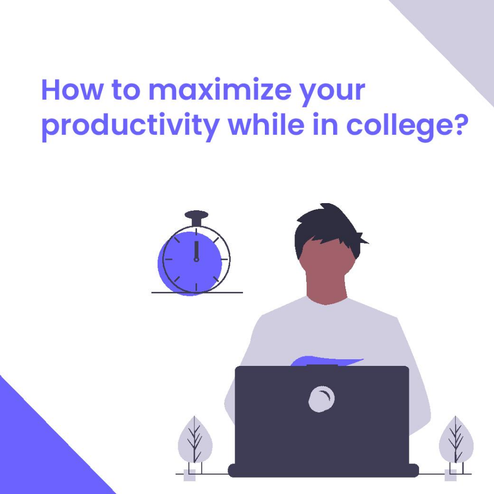 How to maximize productivity in college