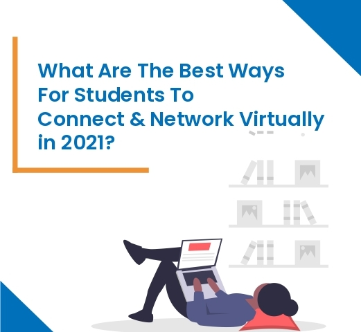 Best Ways for Students to Connect and Network Virtually in 2021