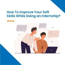 How to improve your soft skills while doing an internship